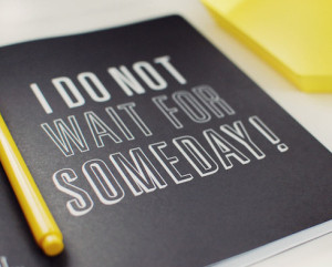 I do not wait for someday quote on book