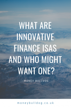 What Are Innovative Finance ISAs And Who Might Want One?